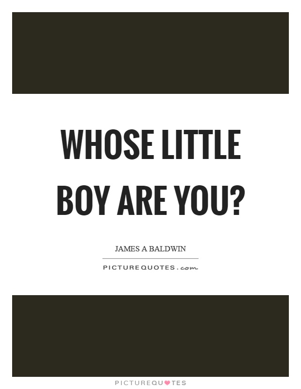 Whose little boy are you? Picture Quote #1