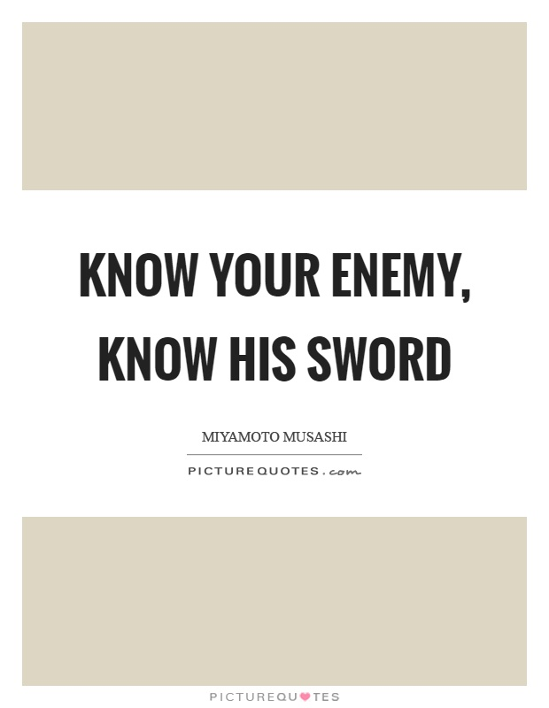 Know your enemy, know his sword Picture Quote #1