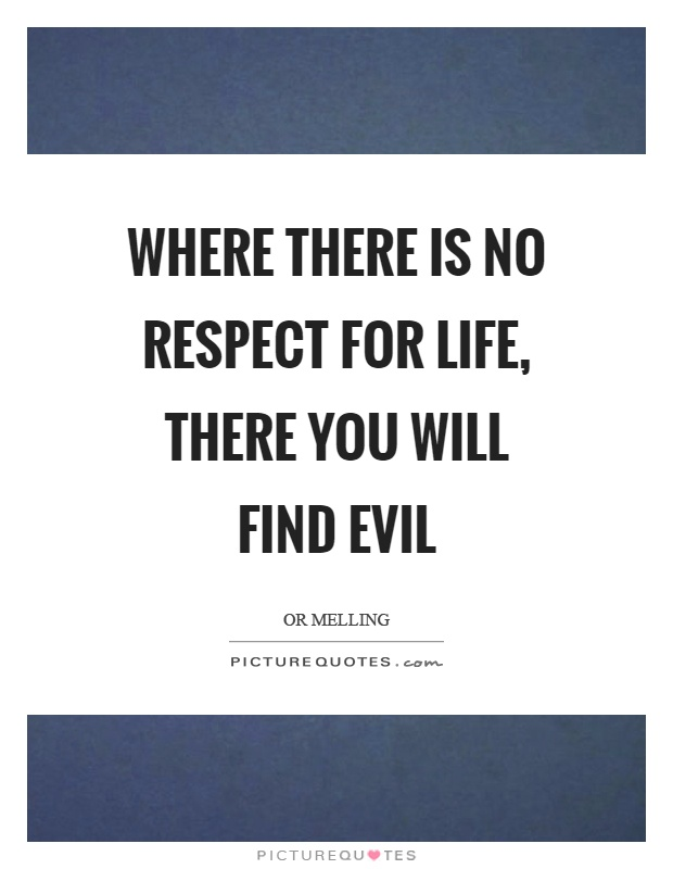 Where there is no respect for life, there you will find evil Picture Quote #1
