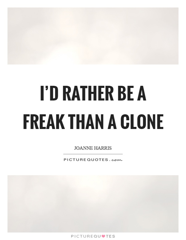 I'd rather be a freak than a clone Picture Quote #1