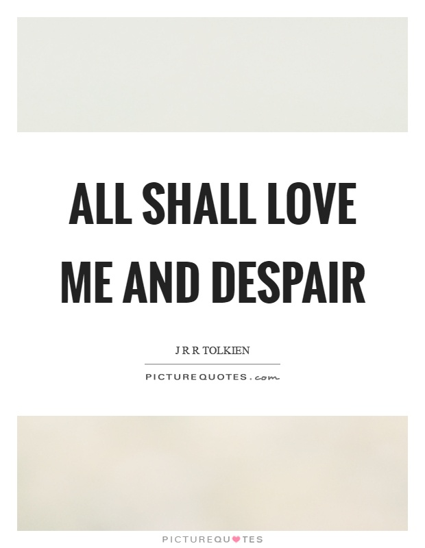 All shall love me and despair Picture Quote #1