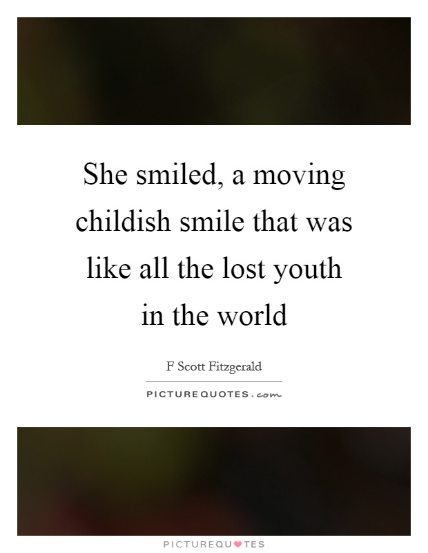 She Smiled A Moving Childish Smile That Was Like All The Lost