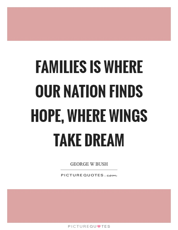 Families is where our nation finds hope, where wings take dream Picture Quote #1