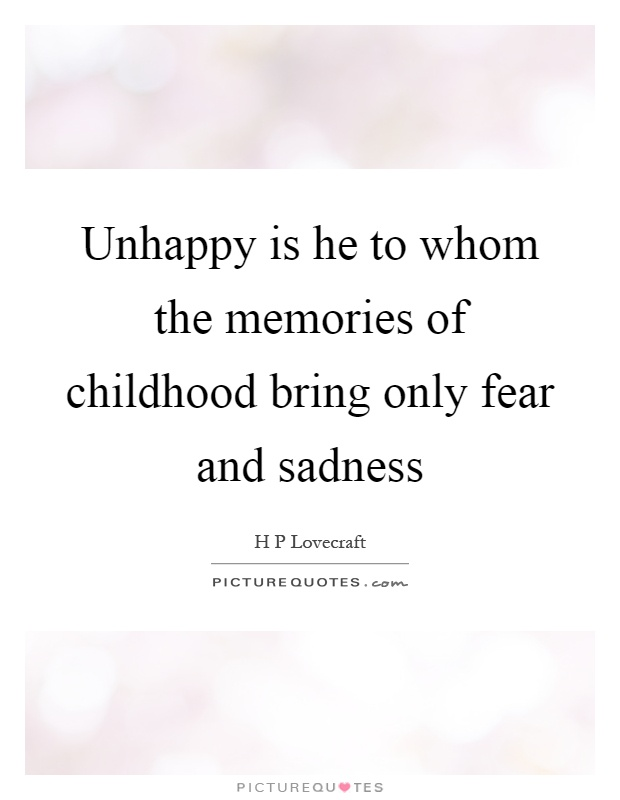 Unhappy is he to whom the memories of childhood bring only fear and sadness Picture Quote #1