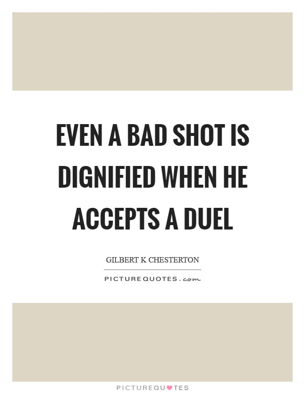 Even a bad shot is dignified when he accepts a duel Picture Quote #1