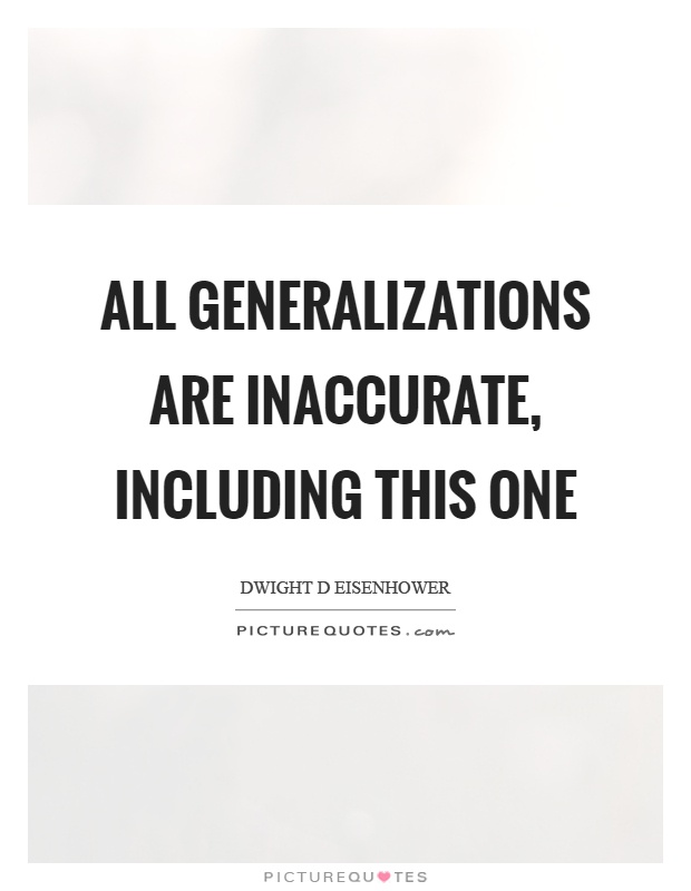 All generalizations are inaccurate, including this one Picture Quote #1