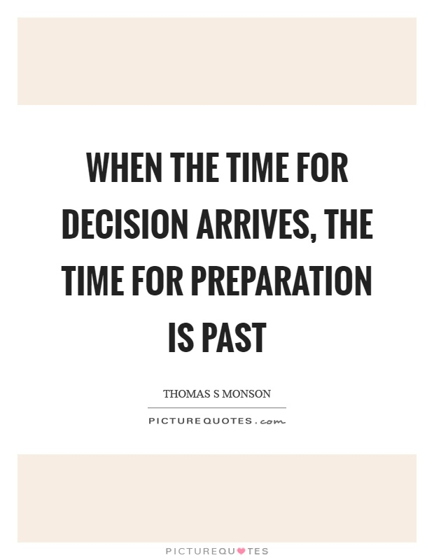 When the time for decision arrives, the time for preparation is past Picture Quote #1