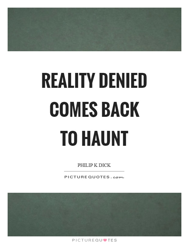 Reality denied comes back to haunt Picture Quote #1