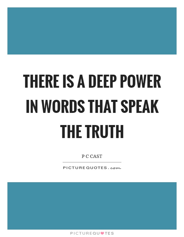 Deep Truth Quotes: There Is A Deep Power In Words That Speak The Truth