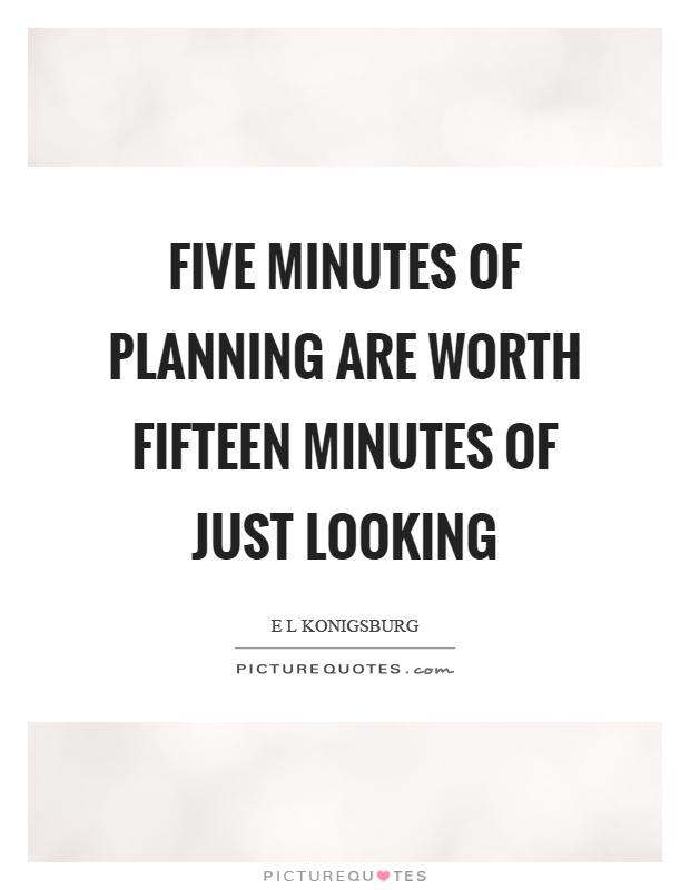 Five minutes of planning are worth fifteen minutes of just looking Picture Quote #1