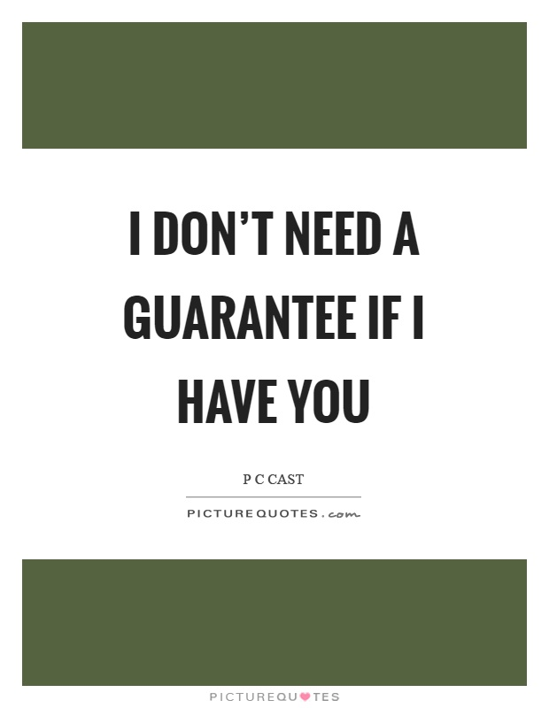 I don't need a guarantee if I have you Picture Quote #1