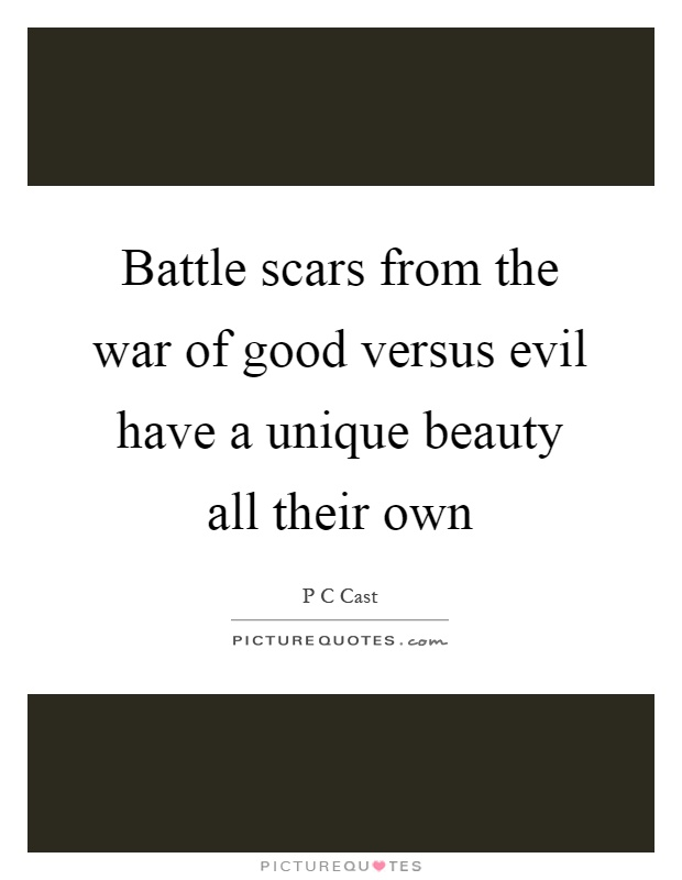 Battle scars from the war of good versus evil have a unique beauty all their own Picture Quote #1