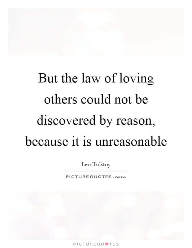 But the law of loving others could not be discovered by reason, because it is unreasonable Picture Quote #1