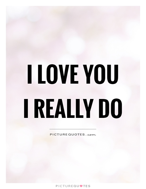 I love you I really do Picture Quote #1