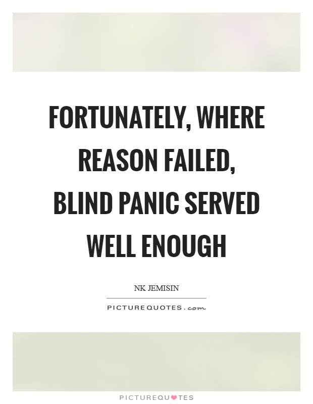 Fortunately, where reason failed, blind panic served well enough Picture Quote #1