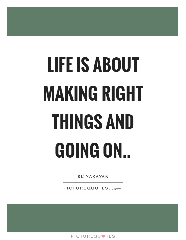 Life is about making right things and going on Picture Quote #1