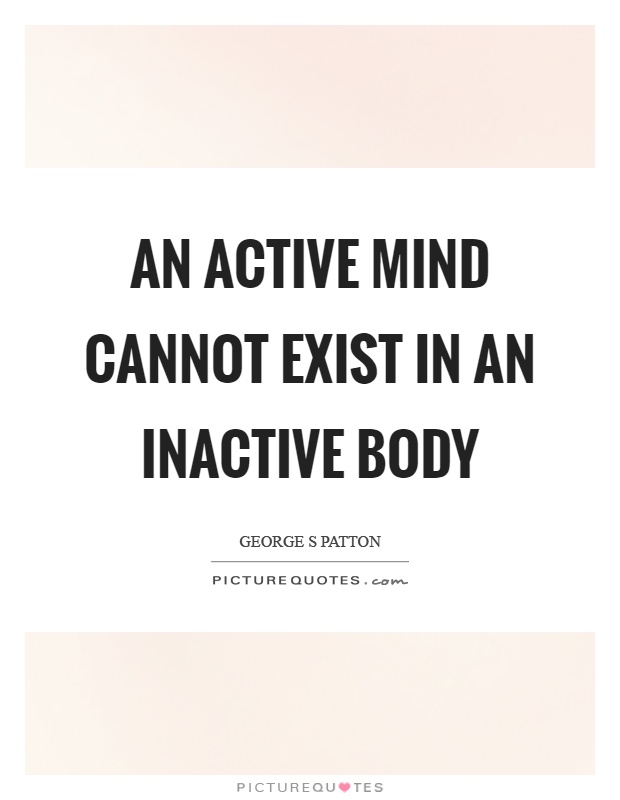 An active mind cannot exist in an inactive body Picture Quote #1