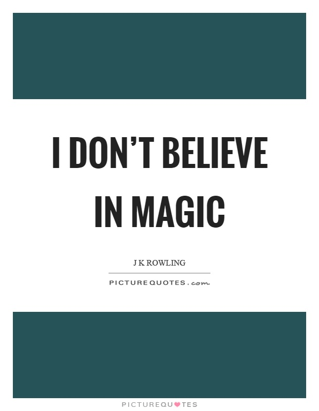 I don't believe in magic Picture Quote #1