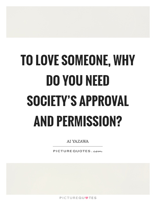 To love someone, why do you need society's approval and permission? Picture Quote #1