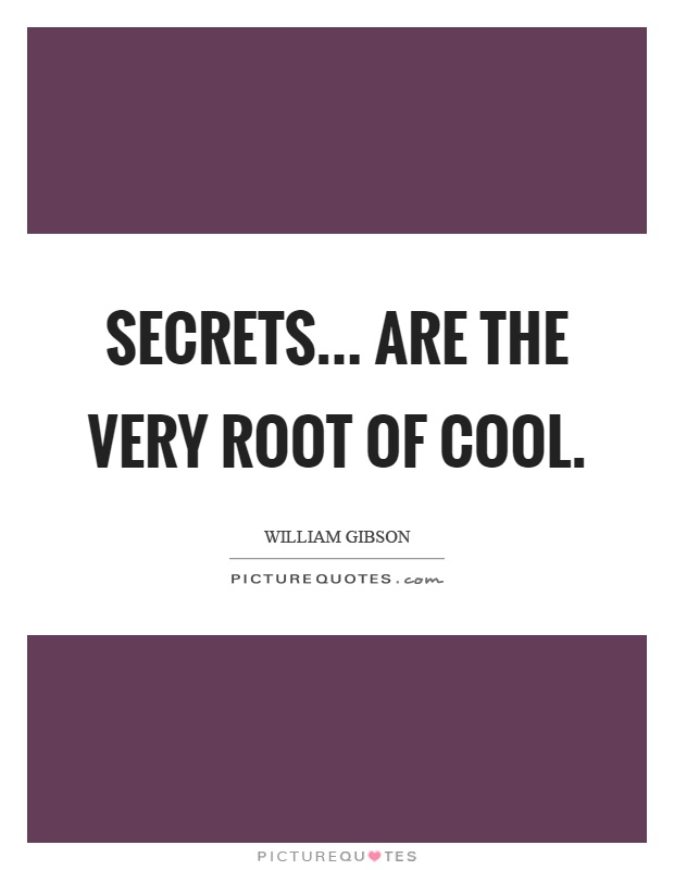 Secrets... are the very root of cool Picture Quote #1