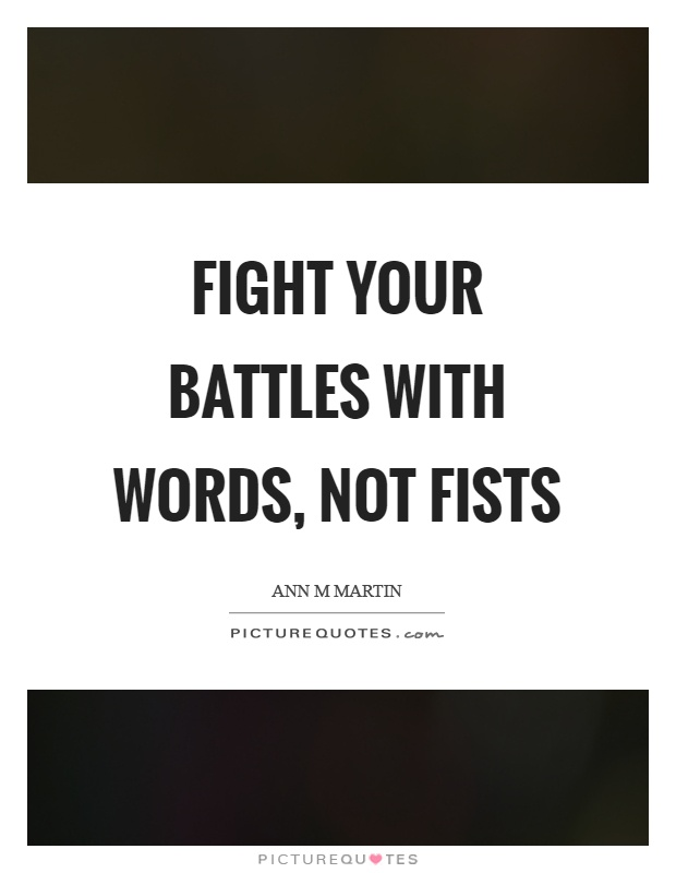 Fight your battles with words, not fists Picture Quote #1