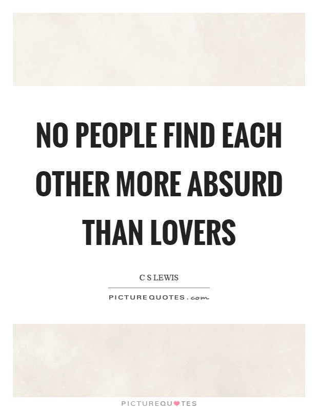 No people find each other more absurd than lovers Picture Quote #1