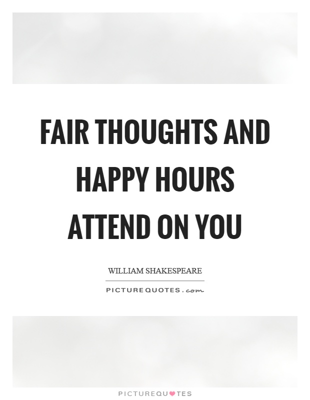 Fair thoughts and happy hours attend on you Picture Quote #1