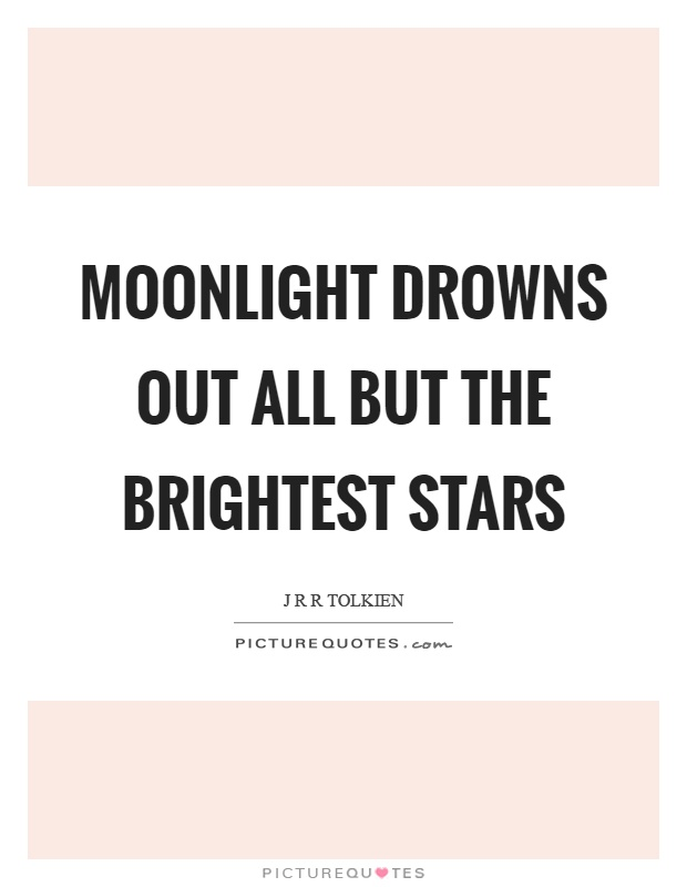 Moonlight drowns out all but the brightest stars Picture Quote #1