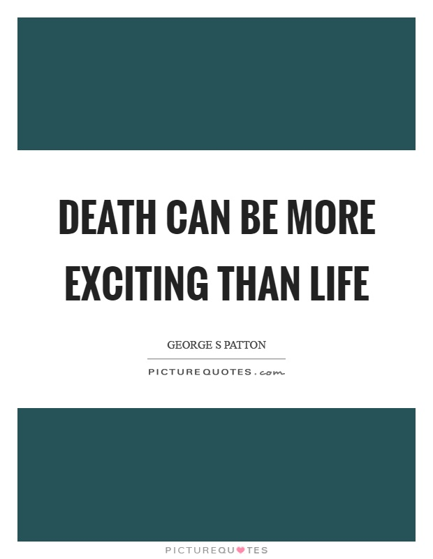 Death can be more exciting than life Picture Quote #1