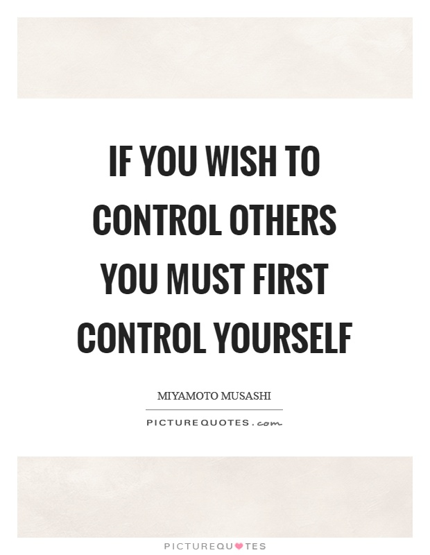 If you wish to control others you must first control yourself Picture Quote #1
