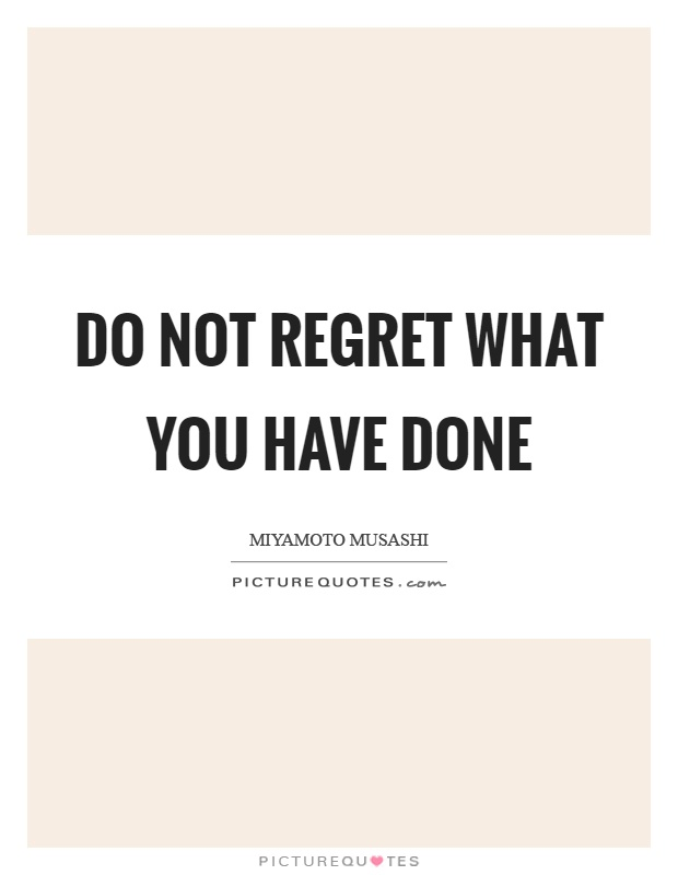 Do not regret what you have done Picture Quote #1