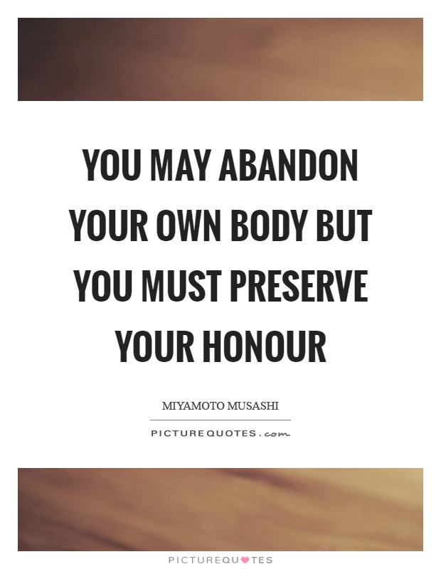 You may abandon your own body but you must preserve your honour Picture Quote #1