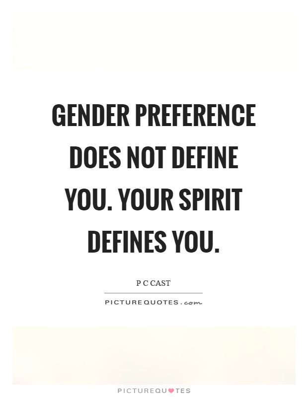 Gender preference does not define you. Your spirit defines you Picture Quote #1