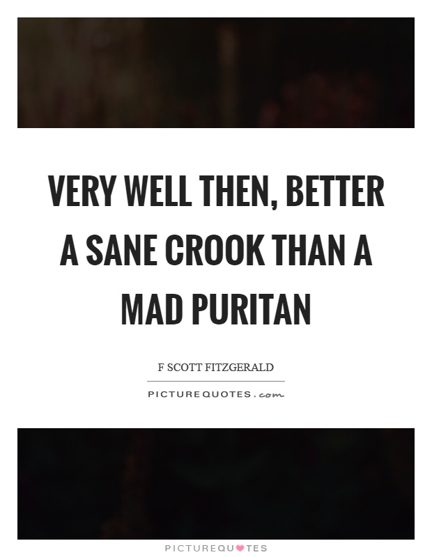 Puritan Quotes Cool Very Well Then Better A Sane Crook Than A Mad Puritan  Picture