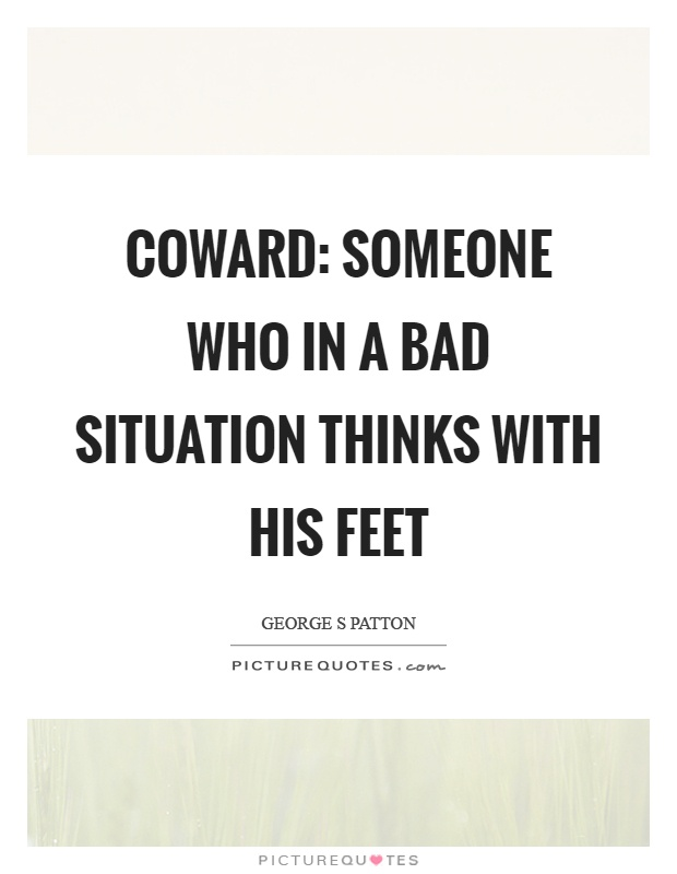Coward: someone who in a bad situation thinks with his feet Picture Quote #1
