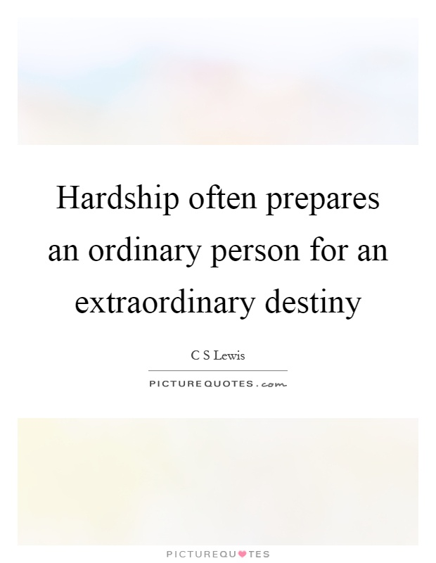 Hardship often prepares an ordinary person for an extraordinary destiny Picture Quote #1