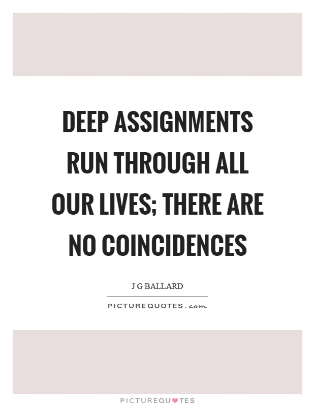 Deep assignments run through all our lives; there are no coincidences Picture Quote #1