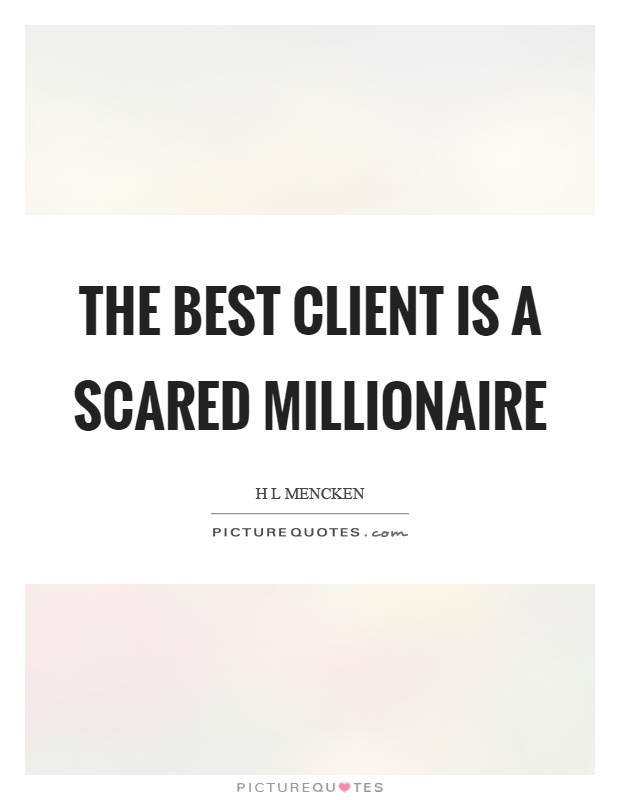 The best client is a scared millionaire Picture Quote #1