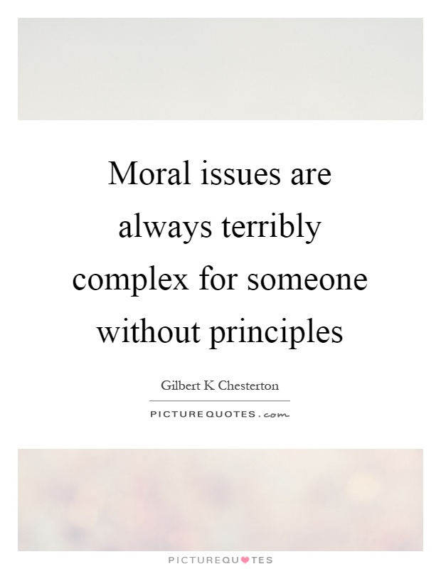 Moral issues are always terribly complex for someone without principles Picture Quote #1