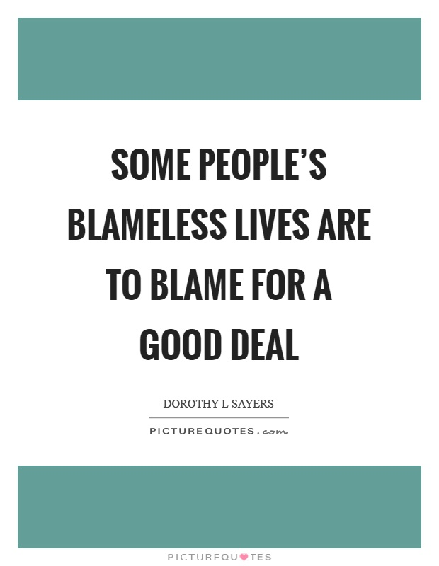 Some people's blameless lives are to blame for a good deal Picture Quote #1