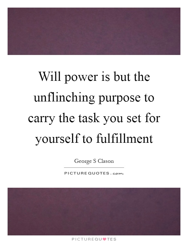 Will power is but the unflinching purpose to carry the task you set for yourself to fulfillment Picture Quote #1