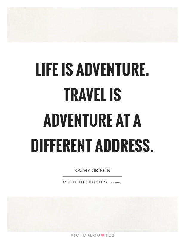 Life is adventure. Travel is adventure at a different address Picture Quote #1