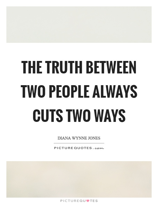 The truth between two people always cuts two ways Picture Quote #1