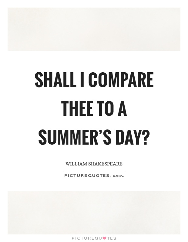 an analysis of shall i compare thee to a summers day by william shakespeare Poetry texts, poem archive at plagiaristcom  shall i compare thee to a summer's day  comparing a women he loves to many things like a summers day,rough.