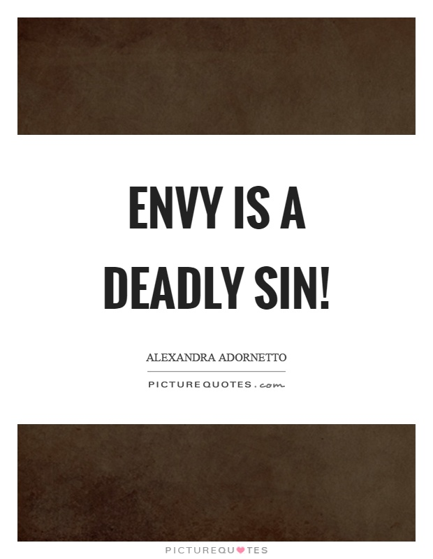 Envy is a deadly sin! Picture Quote #1