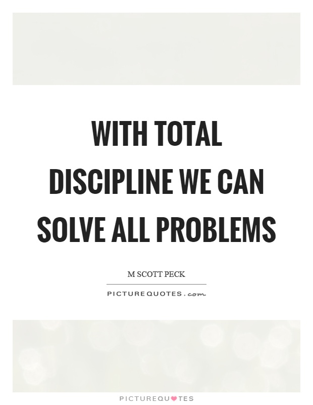 With total discipline we can solve all problems Picture Quote #1