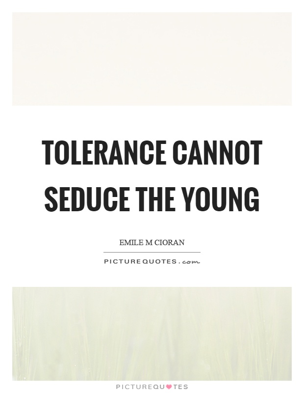 Tolerance cannot seduce the young Picture Quote #1