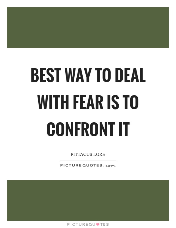 Best way to deal with fear is to confront it Picture Quote #1
