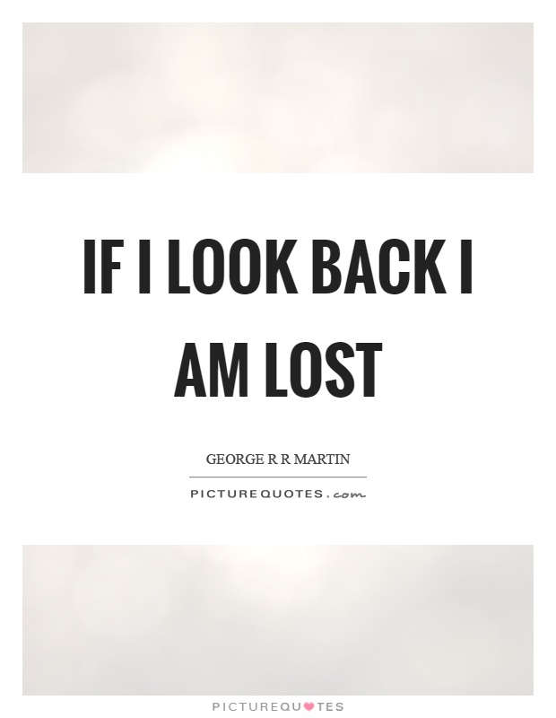 If I look back I am lost Picture Quote #1