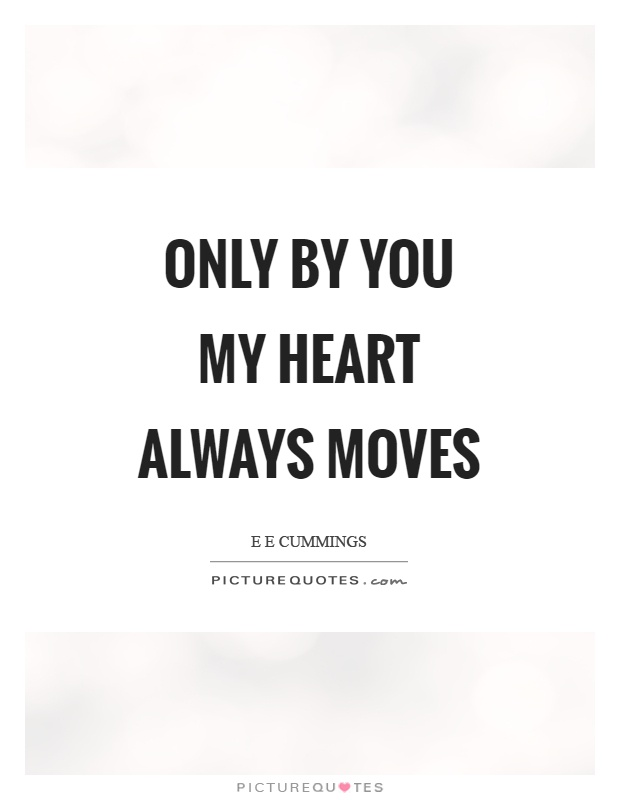 Only by you my heart always moves Picture Quote #1
